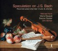 Speculation on JS Bach -  Reconstructed chamber music & chorals
