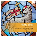 HAEC DIES / MUSIC FOR EASTER / CHOIR OF CLARE COLLEGE / CAMBRIDGE