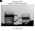 Nobody's Jig - Mr Playford's English Dancing Master/ Les Witches