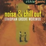 NOISE AND CHILL OUT / ETHIOPIAN GROOVE WORLDWIDE / 2 CD