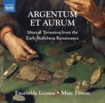 Argentum et Aurum. Musical treasure from the early Habsburg Renaissance. Ensemble Leones, Marc Lewon