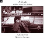 Aksak - Melodies of the south of Balkans / Aromates, Michèle Claude